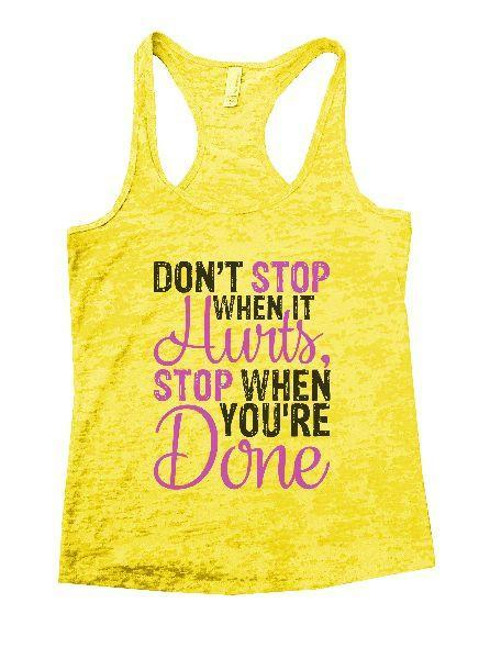 Don't Stop When It Hurts, Stop When You're Done Burnout Tank Top By Funny Threadz Funny Shirt Small / Yellow