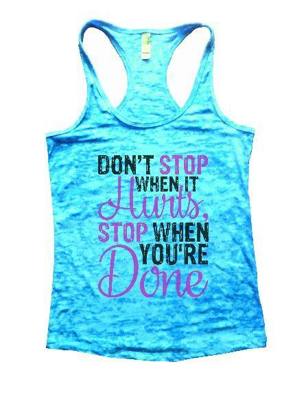 Don't Stop When It Hurts, Stop When You're Done Burnout Tank Top By Funny Threadz Funny Shirt Small / Tahiti Blue
