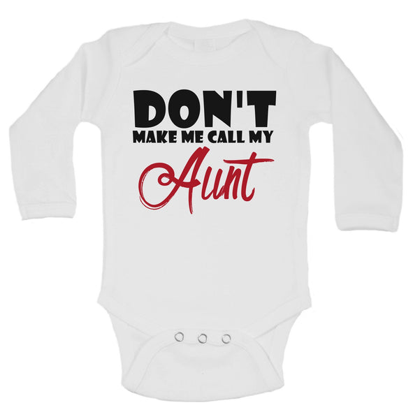 Dont't Make Me Call My Aunt Funny Kids Onesie Funny Shirt Long Sleeve 0-3 Months