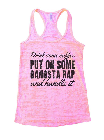 Drink Some Coffee Put On Some Gangsta Rap And Handle It Burnout Tank Top By Funny Threadz