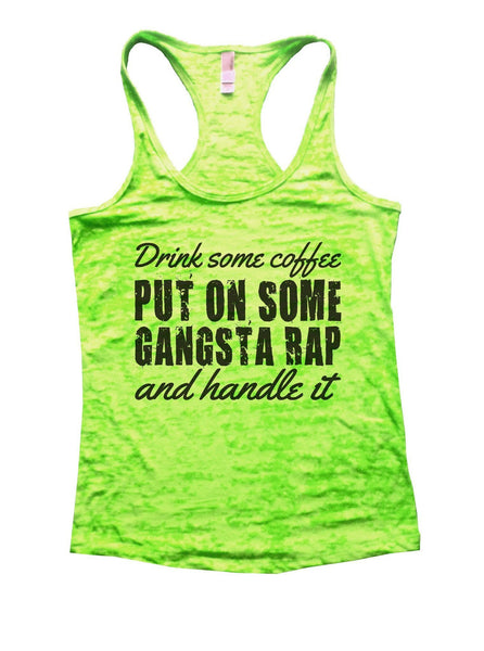 Drink Some Coffee Put On Some Gangsta Rap And Handle It Burnout Tank Top By Funny Threadz Funny Shirt Small / Neon Green
