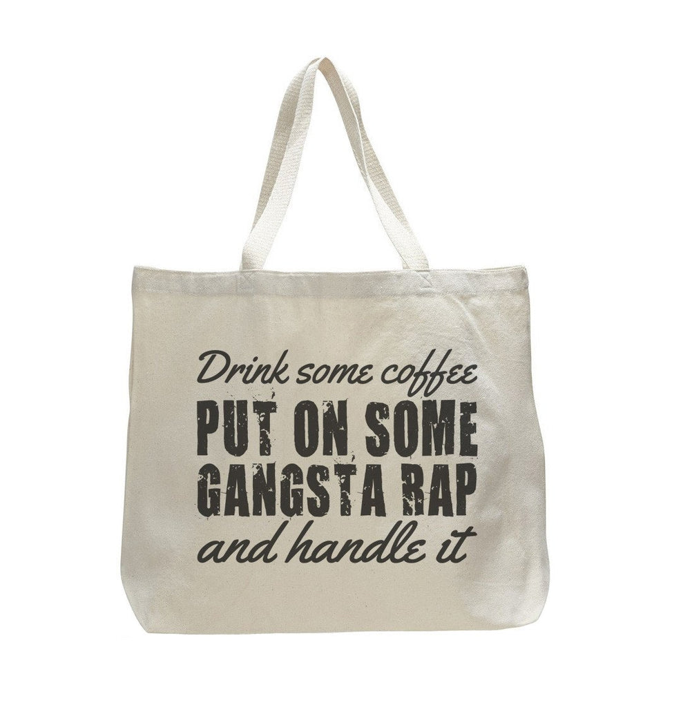 Drink Some Coffee , Put On Some Gangsta Rap And Handle It - Trendy Natural Canvas Bag - Funny and Unique - Tote Bag Funny Shirt