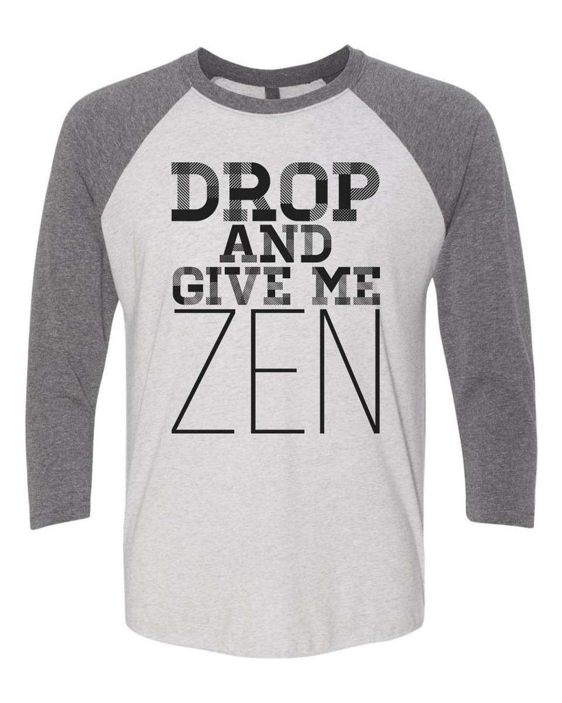 Drop And Give Me Zen 2 - Raglan Baseball Tshirt- Unisex Sizing 3/4 Sleeve Funny Shirt X-Small / White/ Grey Sleeve