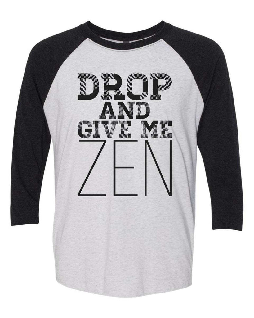 Drop And Give Me Zen 2 - Raglan Baseball Tshirt- Unisex Sizing 3/4 Sleeve Funny Shirt X-Small / White/ Black Sleeve