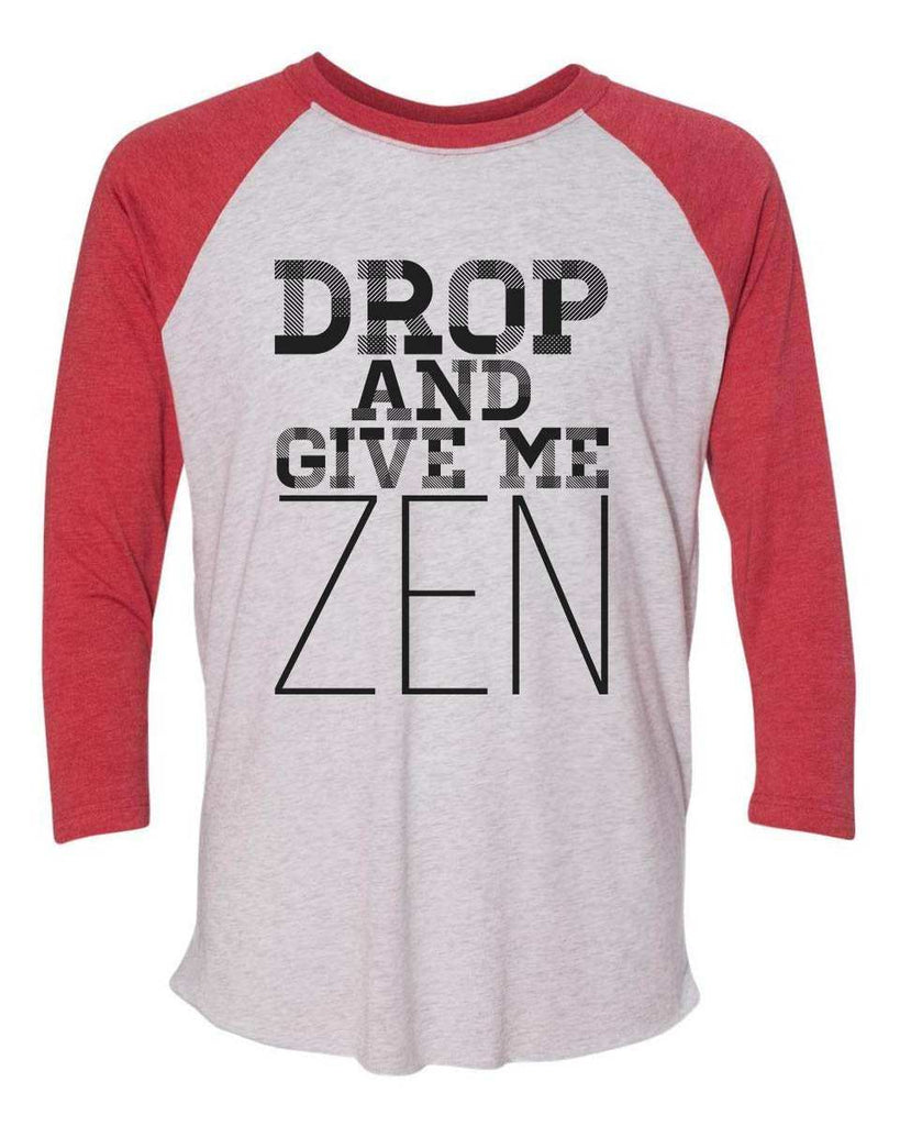 Drop And Give Me Zen 2 - Raglan Baseball Tshirt- Unisex Sizing 3/4 Sleeve Funny Shirt X-Small / White/ Red Sleeve