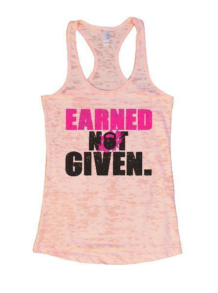 Earned Not Given. Burnout Tank Top By Funny Threadz Funny Shirt Small / Light Pink