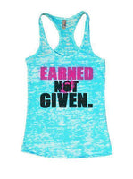 Earned Not Given. Burnout Tank Top By Funny Threadz Funny Shirt Small / Tahiti Blue