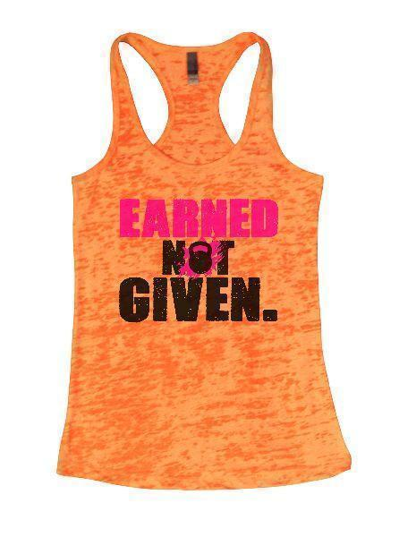 Earned Not Given. Burnout Tank Top By Funny Threadz Funny Shirt Small / Neon Orange