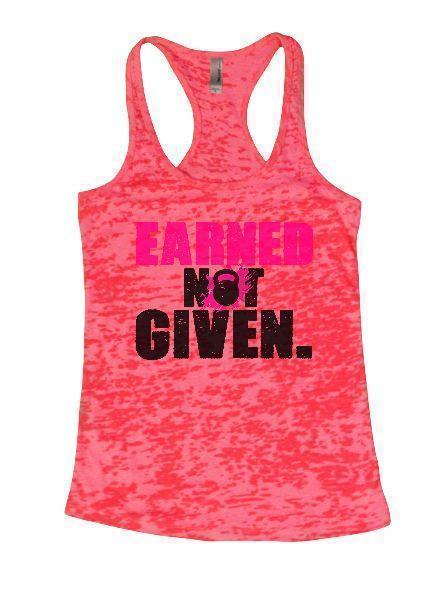 Earned Not Given. Burnout Tank Top By Funny Threadz Funny Shirt Small / Shocking Pink