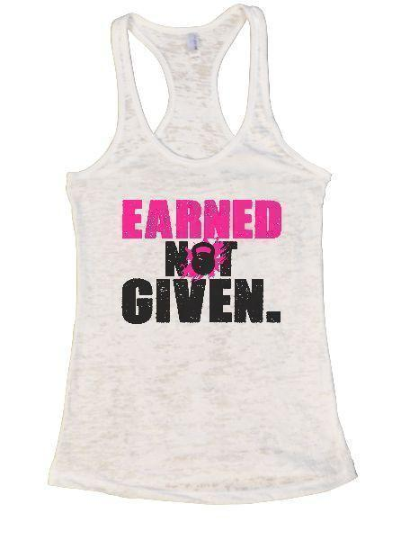 Earned Not Given. Burnout Tank Top By Funny Threadz Funny Shirt Small / White