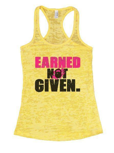 Earned Not Given. Burnout Tank Top By Funny Threadz Funny Shirt Small / Yellow