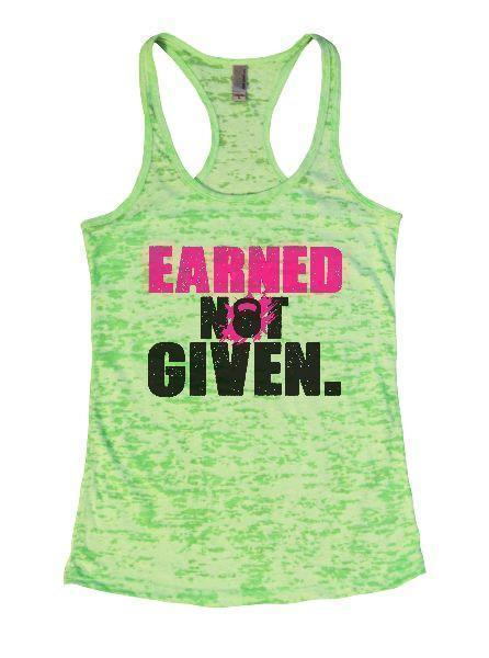 Earned Not Given. Burnout Tank Top By Funny Threadz Funny Shirt Small / Neon Green