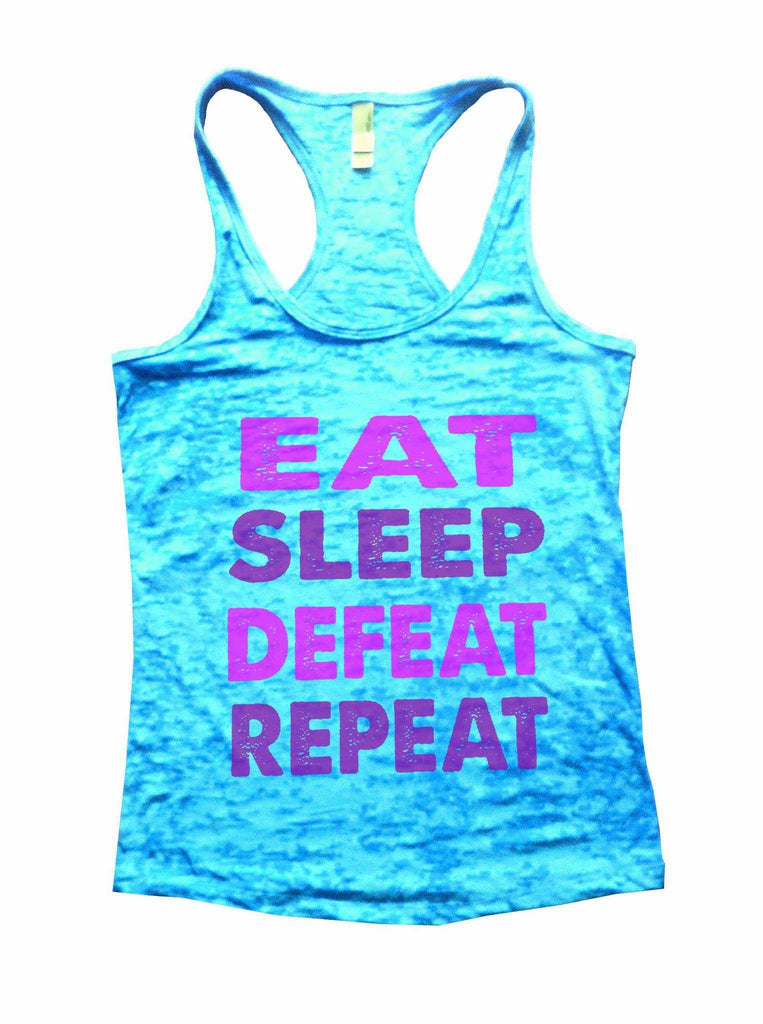 Eat Sleep Defeat Repeat Burnout Tank Top By Funny Threadz Funny Shirt Small / Tahiti Blue