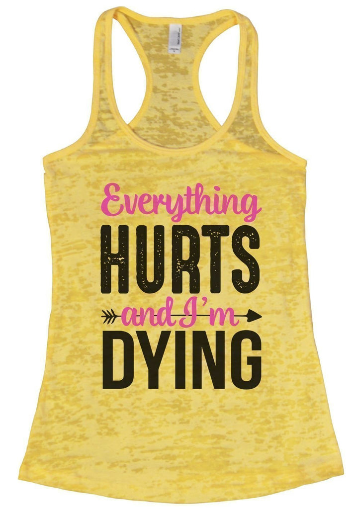 Everything HURTS And I'm Dying Burnout Tank Top By Funny Threadz Funny Shirt Small / Yellow