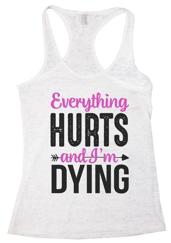 Everything HURTS And I'm Dying Burnout Tank Top By Funny Threadz Funny Shirt Small / White