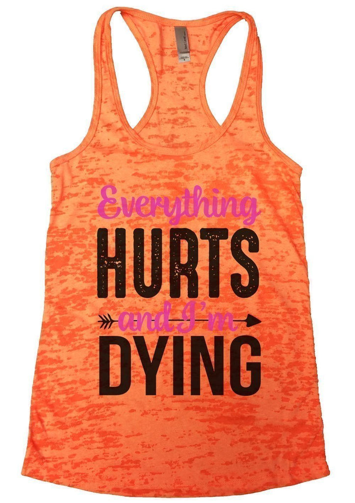 Everything HURTS And I'm Dying Burnout Tank Top By Funny Threadz Funny Shirt Small / Neon Orange