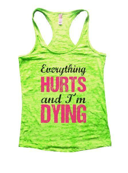 Everything Hurts And I'm Dying Burnout Tank Top By Funny Threadz Funny Shirt Small / Neon Green
