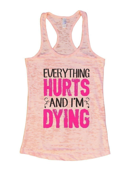 EVERYTHING HURTS AND I'M DYING Burnout Tank Top By Funny Threadz Funny Shirt Small / Light Pink