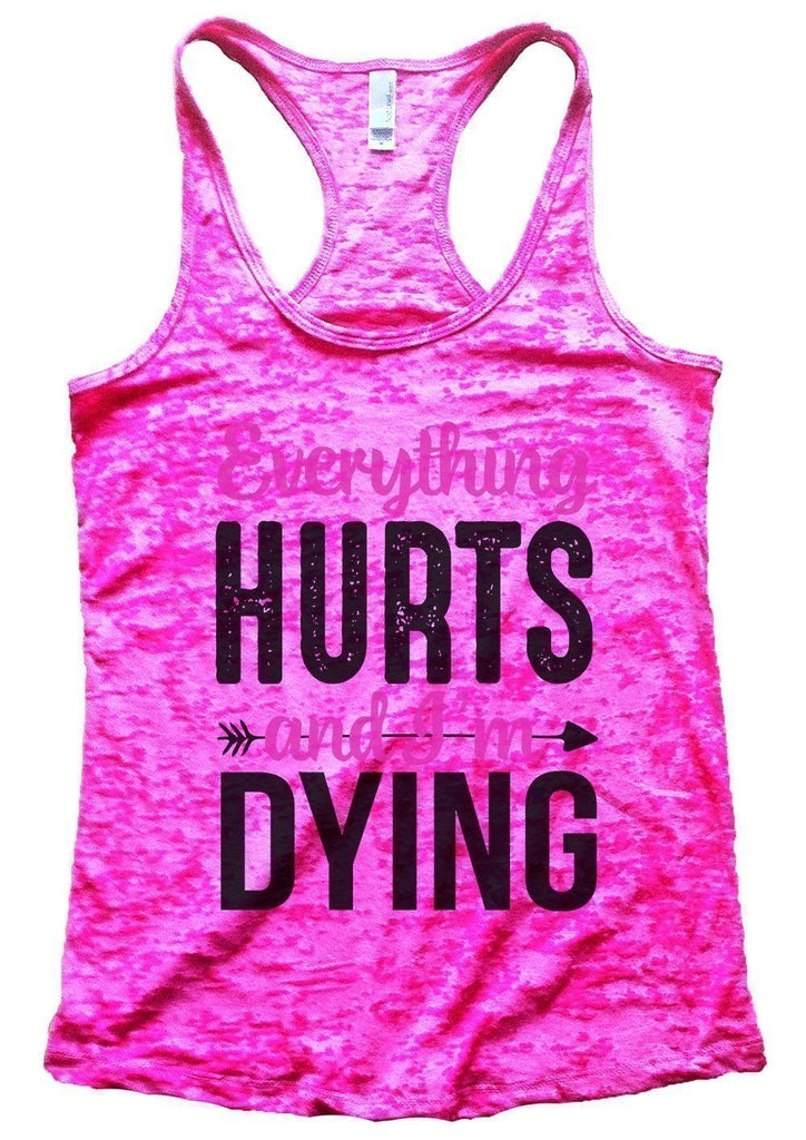 Everything HURTS And I'm Dying Burnout Tank Top By Funny Threadz Funny Shirt Small / Shocking Pink