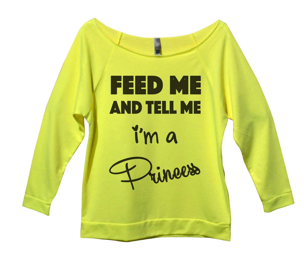 Feed Me And Tell Me I'm A Princess Womens 3/4 Long Sleeve Vintage Raw Edge Shirt Funny Shirt Small / Neon Yellow