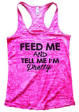 FEED ME AND TELL ME I'M Pretty Burnout Tank Top By Funny Threadz Funny Shirt Small / Shocking Pink