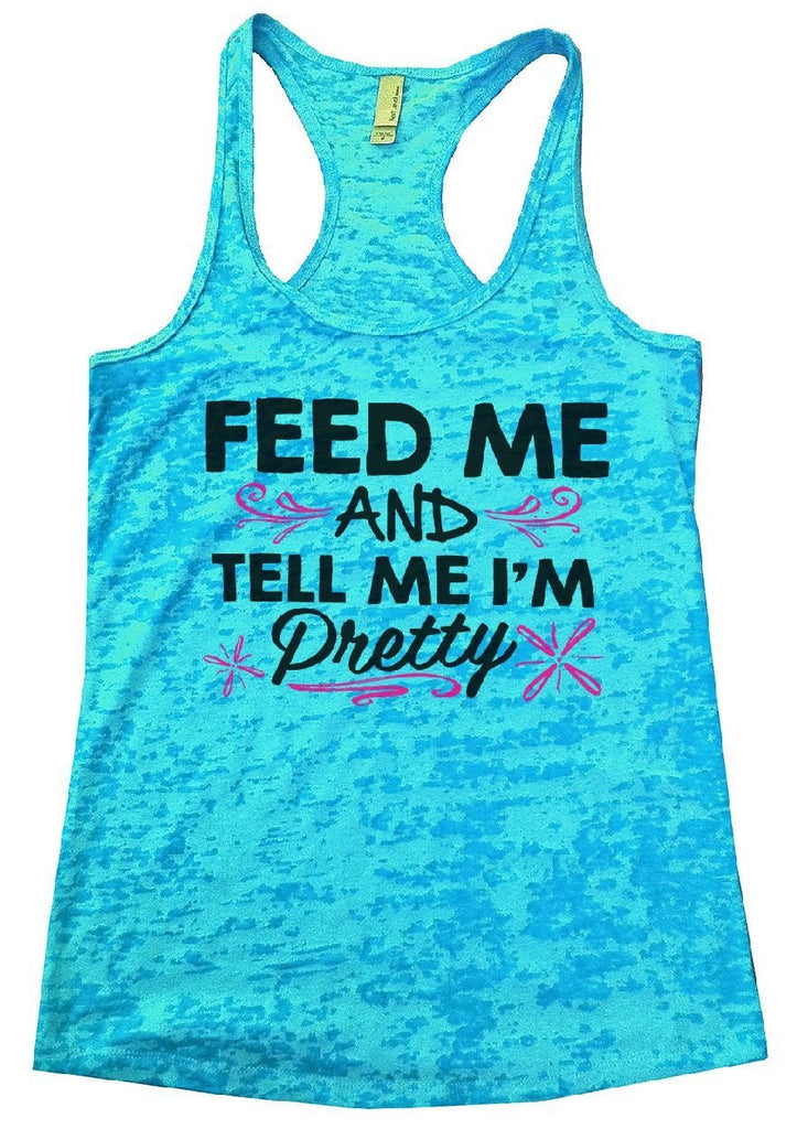 FEED ME AND TELL ME I'M Pretty Burnout Tank Top By Funny Threadz Funny Shirt Small / Tahiti Blue