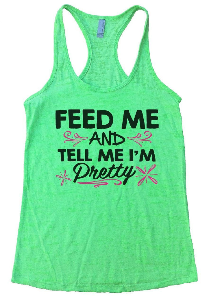 FEED ME AND TELL ME I'M Pretty Burnout Tank Top By Funny Threadz Funny Shirt Small / Neon Green