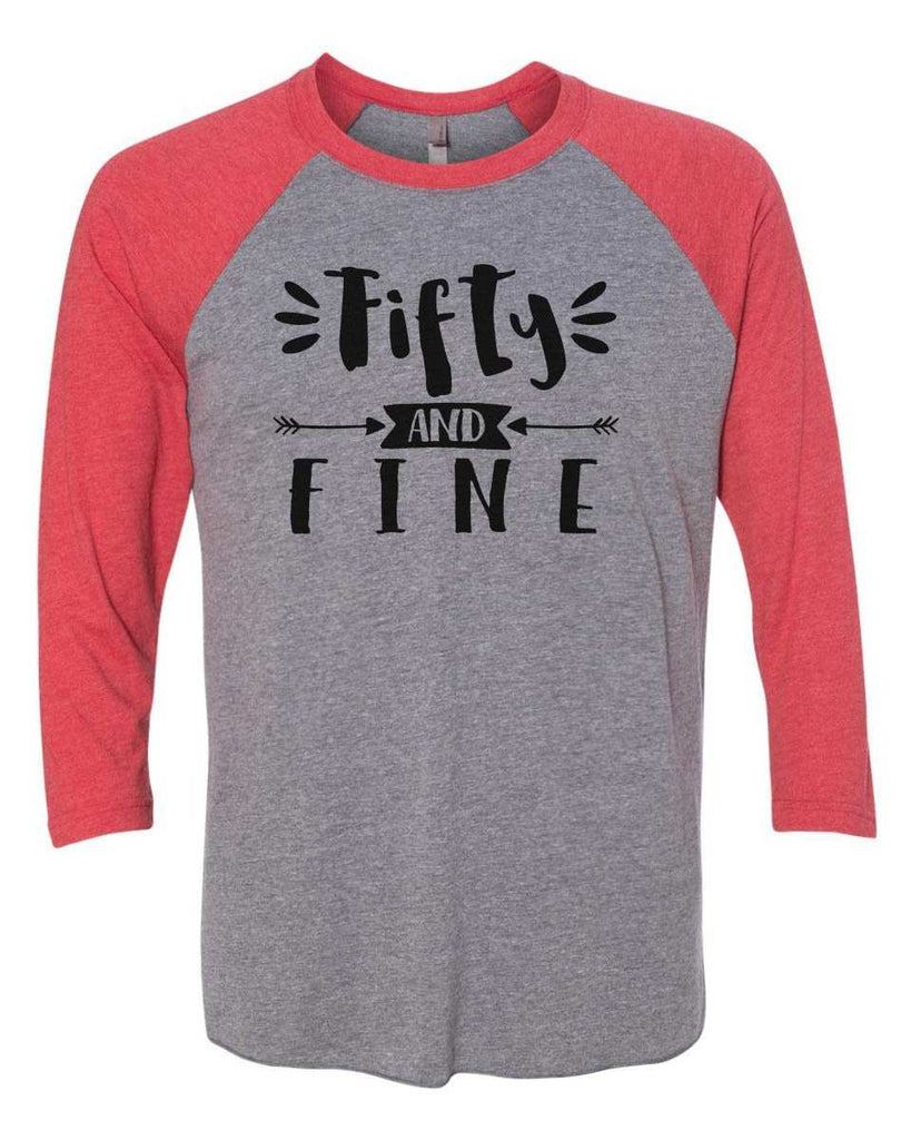 Fifty And Fine - Raglan Baseball Tshirt- Unisex Sizing 3/4 Sleeve Funny Shirt X-Small / Grey/ Red Sleeve