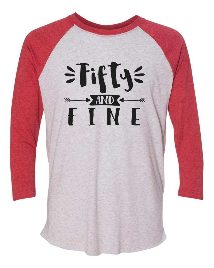 Fifty And Fine - Raglan Baseball Tshirt- Unisex Sizing 3/4 Sleeve Funny Shirt X-Small / White/ Red Sleeve