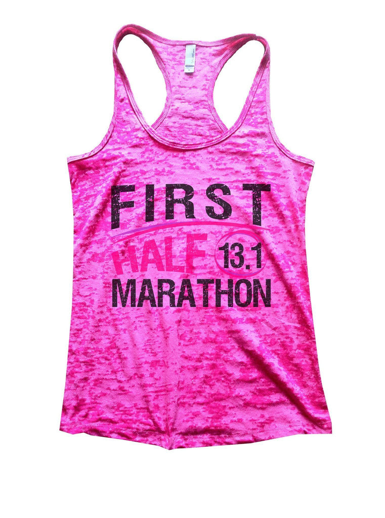First Half 13.1 Marathon Burnout Tank Top By Funny Threadz Funny Shirt Small / Shocking Pink