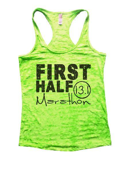 First Half Marathon 13.1 Burnout Tank Top By Funny Threadz Funny Shirt Small / Neon Green