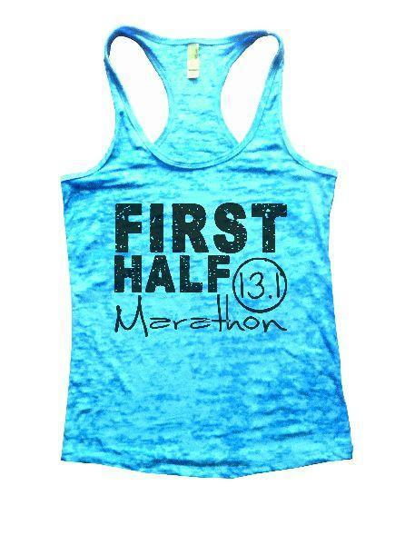 First Half Marathon 13.1 Burnout Tank Top By Funny Threadz Funny Shirt Small / Tahiti Blue