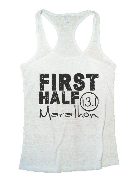 First Half Marathon 13.1 Burnout Tank Top By Funny Threadz Funny Shirt Small / White