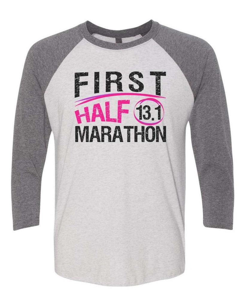First Half Marathon 13.1 - Raglan Baseball Tshirt- Unisex Sizing 3/4 Sleeve Funny Shirt X-Small / White/ Grey Sleeve