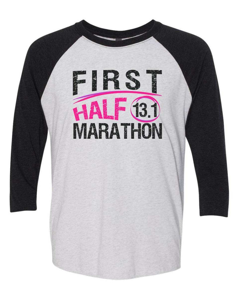 First Half Marathon 13.1 - Raglan Baseball Tshirt- Unisex Sizing 3/4 Sleeve Funny Shirt X-Small / White/ Black Sleeve