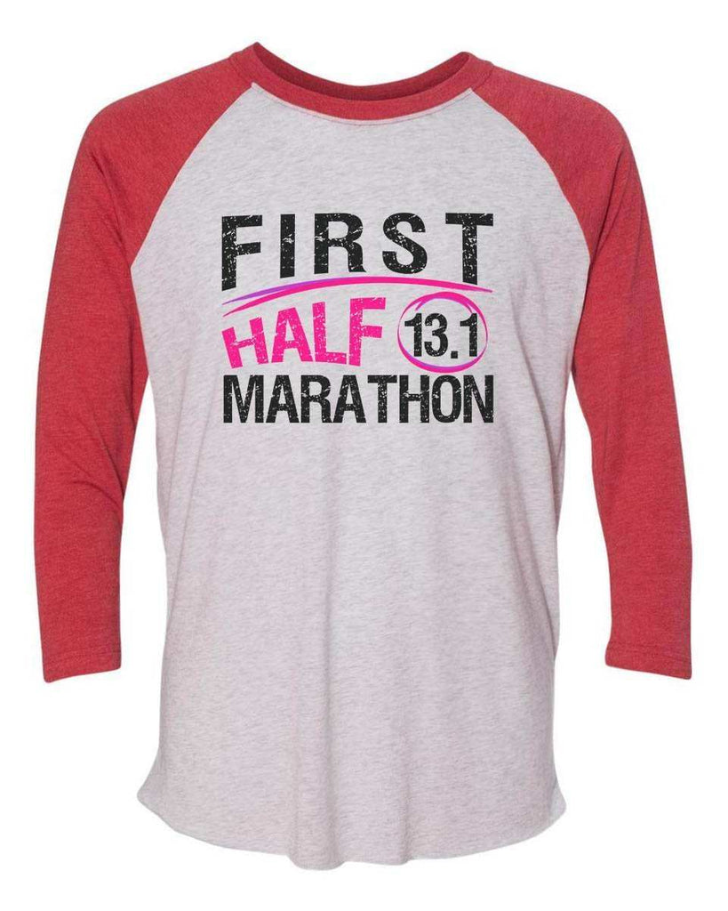 First Half Marathon 13.1 - Raglan Baseball Tshirt- Unisex Sizing 3/4 Sleeve Funny Shirt X-Small / White/ Red Sleeve