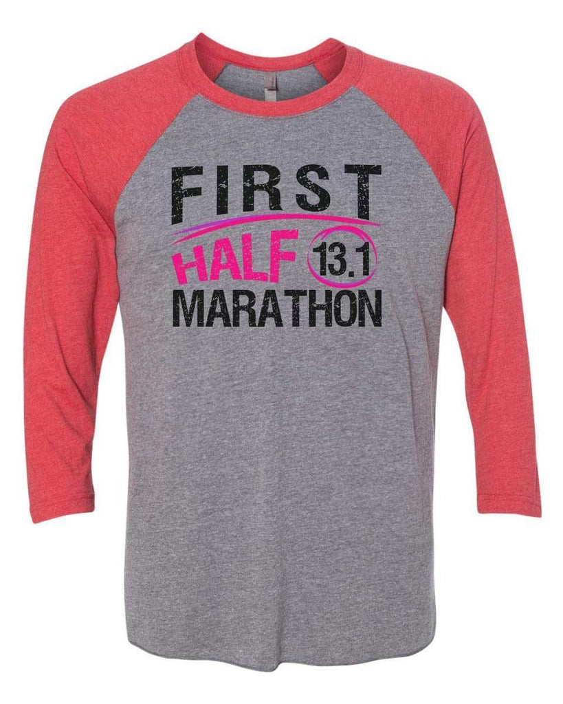 First Half Marathon 13.1 - Raglan Baseball Tshirt- Unisex Sizing 3/4 Sleeve Funny Shirt X-Small / Grey/ Red Sleeve