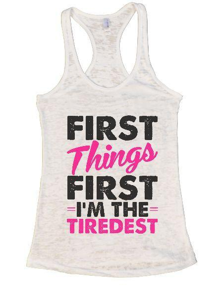First Things First I'm The Tiredest Burnout Tank Top By Funny Threadz - FunnyThreadz.com