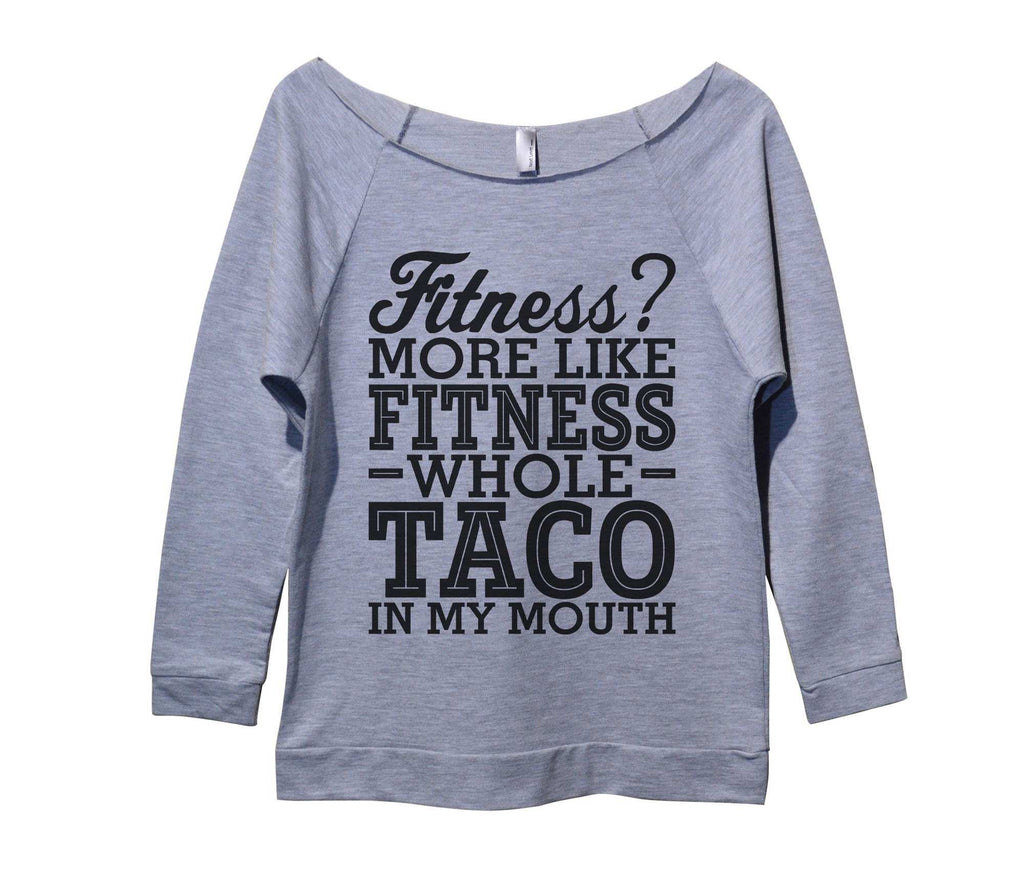 Fitness? More Like Fitness Whole Taco In My Mouth Womens 3/4 Long Sleeve Vintage Raw Edge Shirt Funny Shirt Small / Grey
