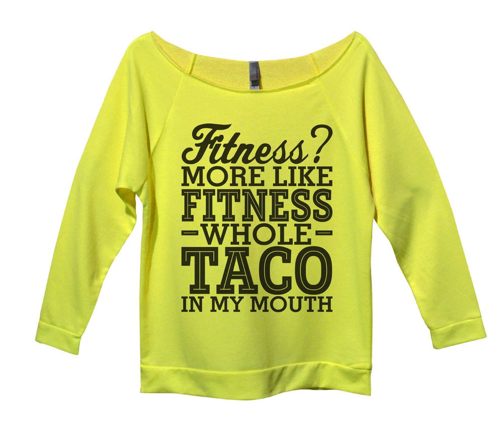 Fitness? More Like Fitness Whole Taco In My Mouth Womens 3/4 Long Sleeve Vintage Raw Edge Shirt Funny Shirt Small / Neon Yellow