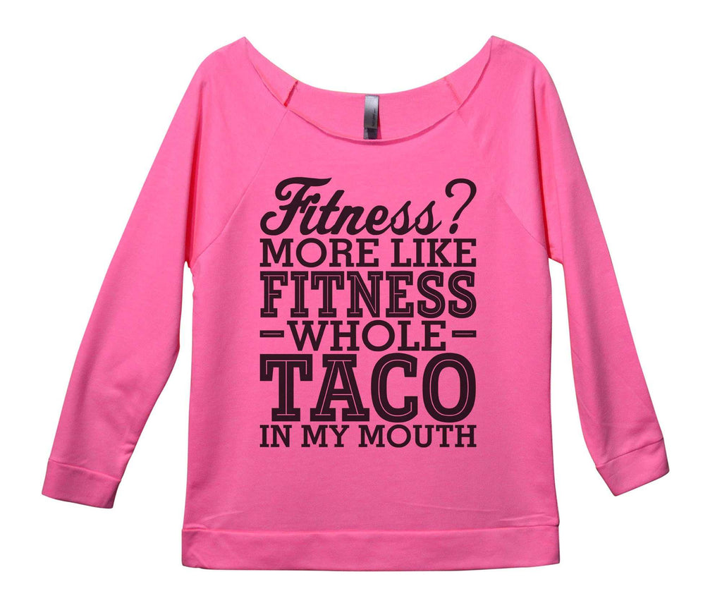 Fitness? More Like Fitness Whole Taco In My Mouth Womens 3/4 Long Sleeve Vintage Raw Edge Shirt Funny Shirt Small / Pink