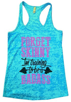 FORGET SKINNY Im Training To Be A BADASS Burnout Tank Top By Funny Threadz Funny Shirt Small / Tahiti Blue