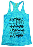 FORGET SKINNY I'M Training TO BECOME A BADASS Burnout Tank Top By Funny Threadz Funny Shirt Small / Tahiti Blue