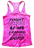 FORGET SKINNY I'M Training TO BECOME A BADASS Burnout Tank Top By Funny Threadz Funny Shirt Small / Shocking Pink