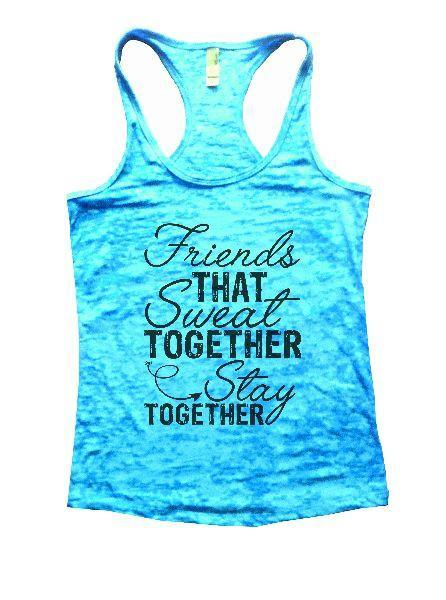 Friends That Sweat Together Stay Together Burnout Tank Top By Funny Threadz Funny Shirt Small / Tahiti Blue