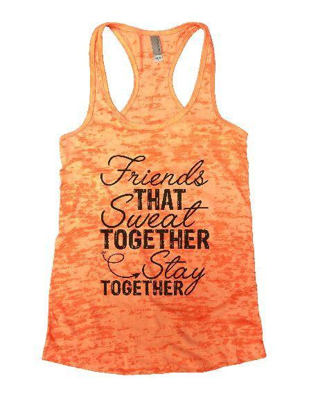 Friends That Sweat Together Stay Together Burnout Tank Top By Funny Threadz Funny Shirt Small / Neon Orange