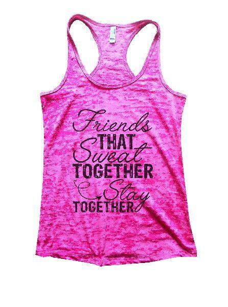 Friends That Sweat Together Stay Together Burnout Tank Top By Funny Threadz Funny Shirt Small / Shocking Pink
