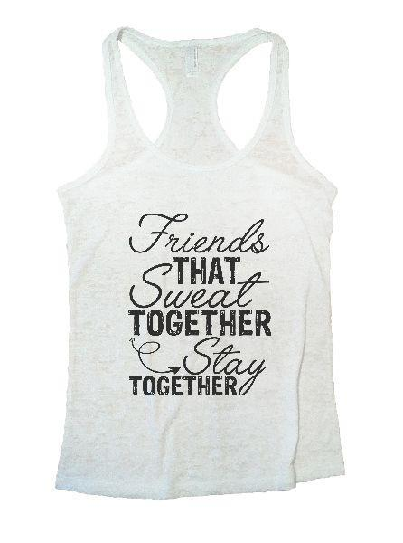 Friends That Sweat Together Stay Together Burnout Tank Top By Funny Threadz Funny Shirt Small / White