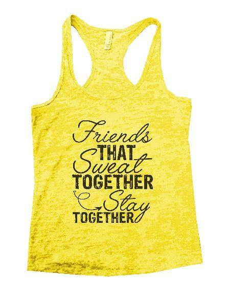 Friends That Sweat Together Stay Together Burnout Tank Top By Funny Threadz Funny Shirt Small / Yellow