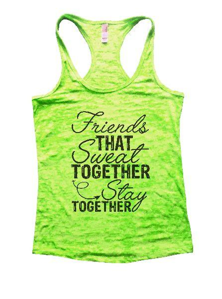Friends That Sweat Together Stay Together Burnout Tank Top By Funny Threadz Funny Shirt Small / Neon Green